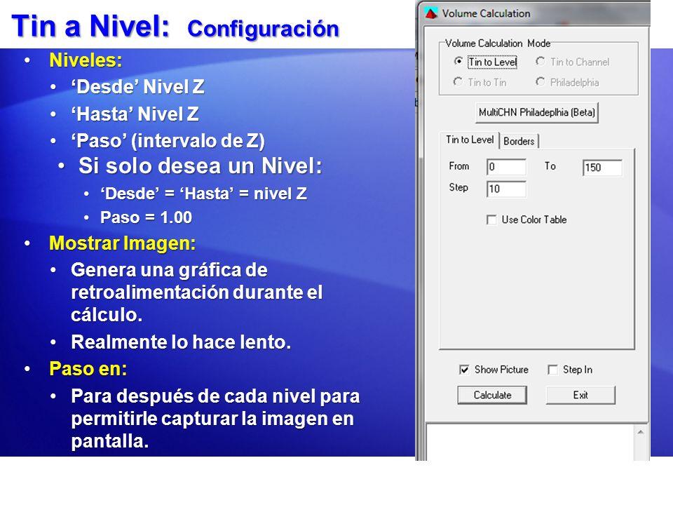 Tin a Nivel: Configuración Niveles:Niveles: Desde Nivel ZDesde Nivel Z Hasta Nivel ZHasta Nivel Z Paso (intervalo de Z)Paso (intervalo de Z) Si solo d