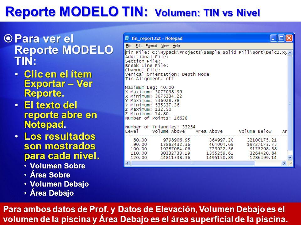 Reporte MODELO TIN: Volumen: TIN vs Nivel Para ver el Reporte MODELO TIN: Para ver el Reporte MODELO TIN: Clic en el ítem Exportar – Ver Reporte.Clic