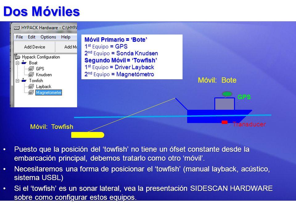 Dos Móviles Puesto que la posición del towfish no tiene un ófset constante desde la embarcación principal, debemos tratarlo como otro móvil.Puesto que