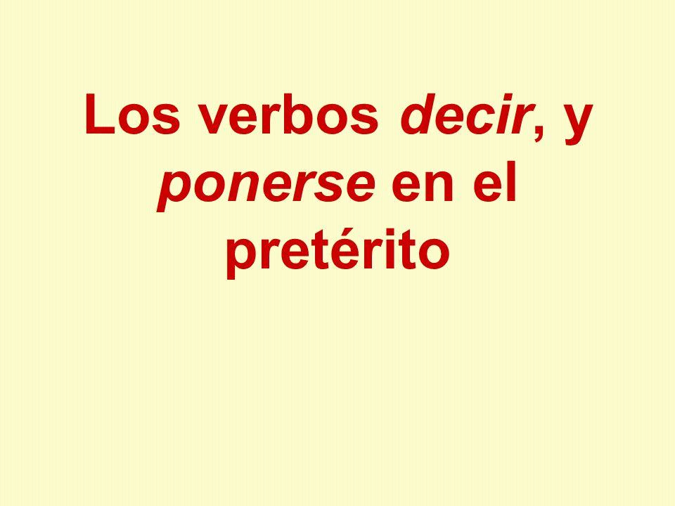 El verbo decir en el pretérito Decir es un verbo irregular en el pretérito: yo dije túdijiste él/ella/Ud.dijo nosotrosdijimos vosotrosdijisteis ellos/ellas/Uds.dijeron *Os fijad que el raíz es: dij-