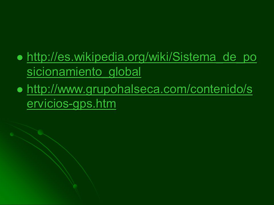 http://es.wikipedia.org/wiki/Sistema_de_po sicionamiento_global http://es.wikipedia.org/wiki/Sistema_de_po sicionamiento_global http://es.wikipedia.org/wiki/Sistema_de_po sicionamiento_global http://es.wikipedia.org/wiki/Sistema_de_po sicionamiento_global http://www.grupohalseca.com/contenido/s ervicios-gps.htm http://www.grupohalseca.com/contenido/s ervicios-gps.htm http://www.grupohalseca.com/contenido/s ervicios-gps.htm http://www.grupohalseca.com/contenido/s ervicios-gps.htm