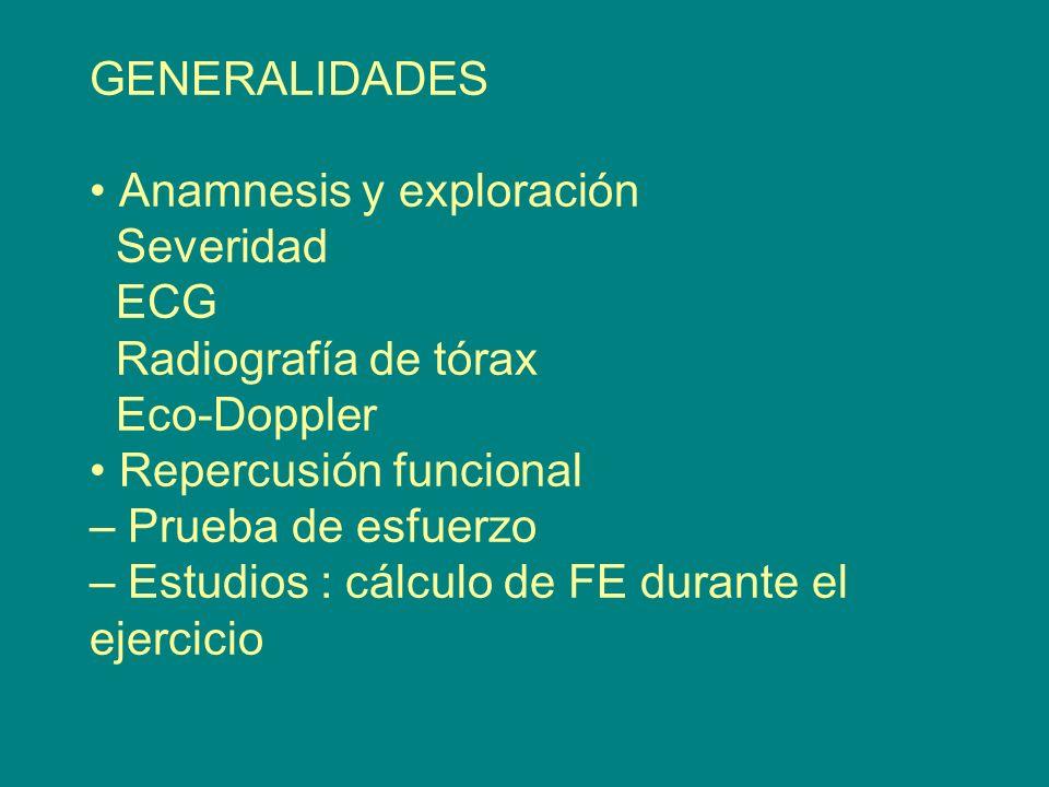 GENERALIDADES Anamnesis y exploración Severidad ECG Radiografía de tórax Eco-Doppler Repercusión funcional – Prueba de esfuerzo – Estudios : cálculo d