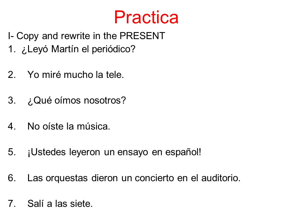 Practica I- Copy and rewrite in the PRESENT 1. ¿Leyó Martín el periódico.