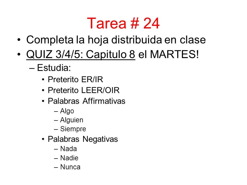 Tarea # 24 Completa la hoja distribuida en clase QUIZ 3/4/5: Capitulo 8 el MARTES.