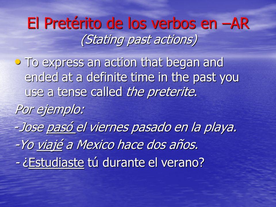 Conjugación del Pretérito (conjugation in the preterite) To conjugate –AR verbs in the preterite, you REPLACE the –AR ending, and ADD the following: To conjugate –AR verbs in the preterite, you REPLACE the –AR ending, and ADD the following:-AR Yo Yo Tú Él Ella Ud.