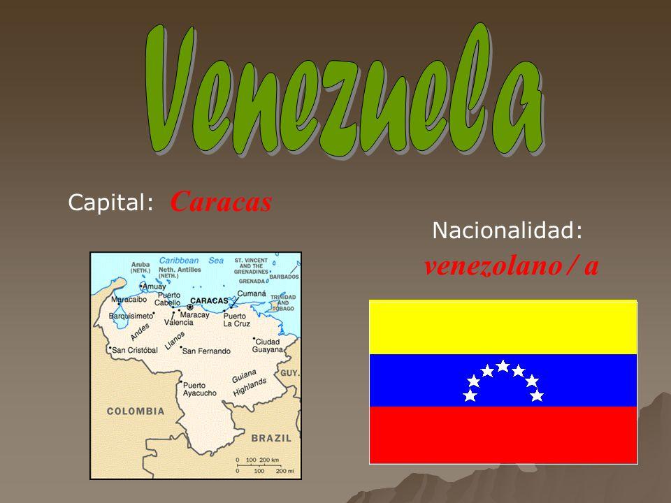 Caracas venezolano / a Capital: Nacionalidad: