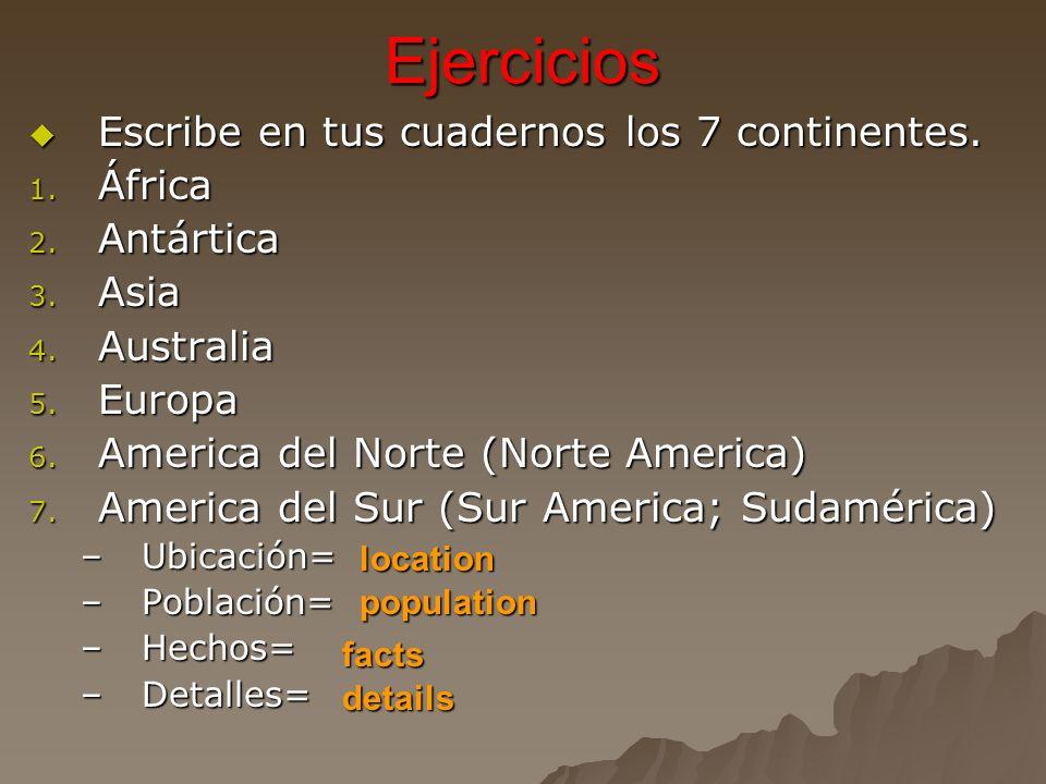 Ejercicios Escribe en tus cuadernos los 7 continentes.