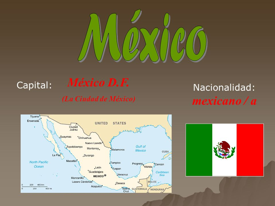 México D.F. (La Ciudad de México) mexicano / a Capital: Nacionalidad:
