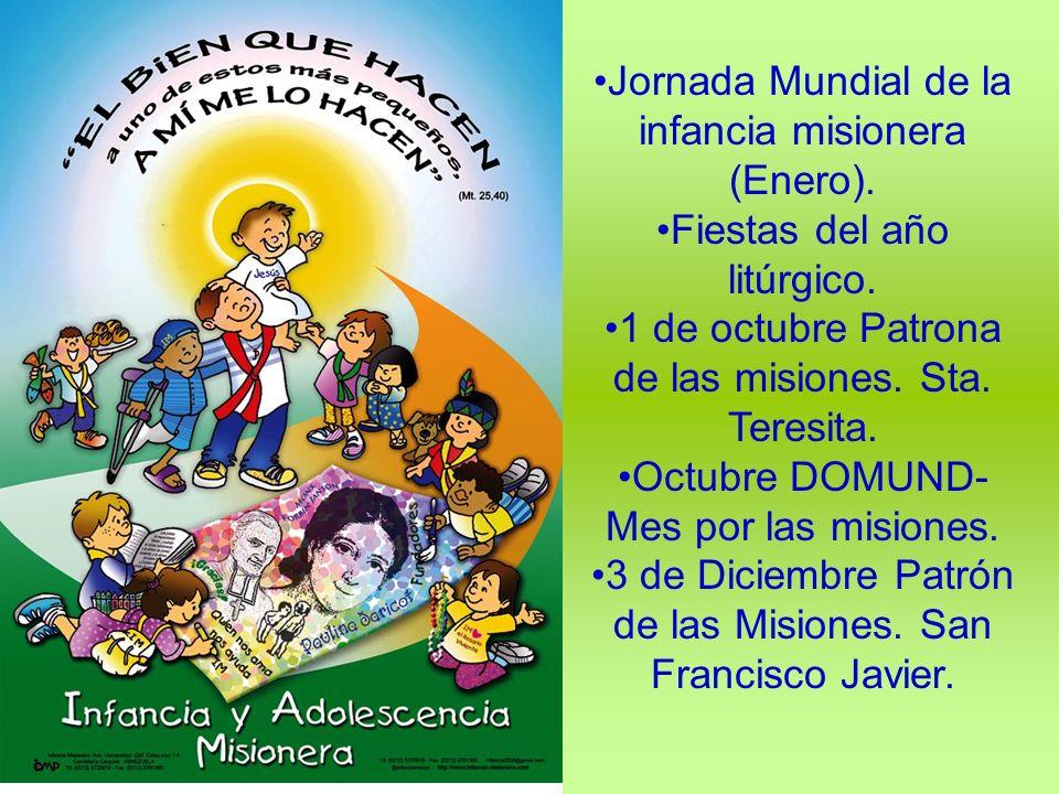 Jornada Mundial de la infancia misionera (Enero). Fiestas del año litúrgico. 1 de octubre Patrona de las misiones. Sta. Teresita. Octubre DOMUND- Mes