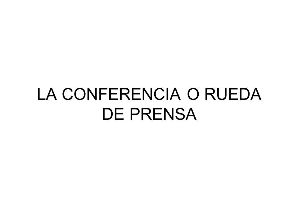 La conferencia o rueda de prensa Las intervenciones de los periodistas han de ser ordenadas (se ha de seguir el protocolo): –Los periodistas se presentan con nombre, apellido y medio del que son enviados.