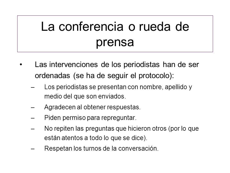 La conferencia o rueda de prensa Las intervenciones de los periodistas han de ser ordenadas (se ha de seguir el protocolo): –Los periodistas se presen