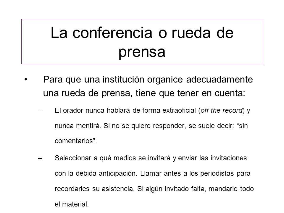La conferencia o rueda de prensa Para que una institución organice adecuadamente una rueda de prensa, tiene que tener en cuenta: –Determinar la duración del evento.