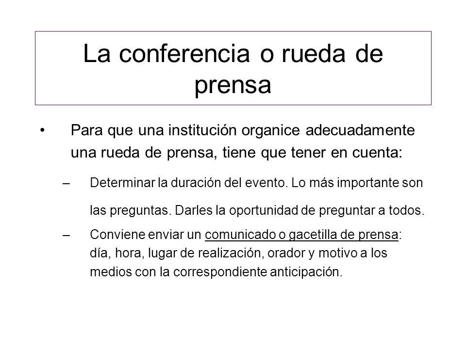 La conferencia o rueda de prensa Para que una institución organice adecuadamente una rueda de prensa, tiene que tener en cuenta: –Determinar la duraci