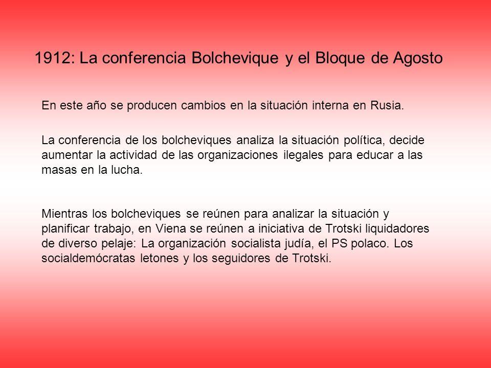1912: La conferencia Bolchevique y el Bloque de Agosto La conferencia de los bolcheviques analiza la situación política, decide aumentar la actividad