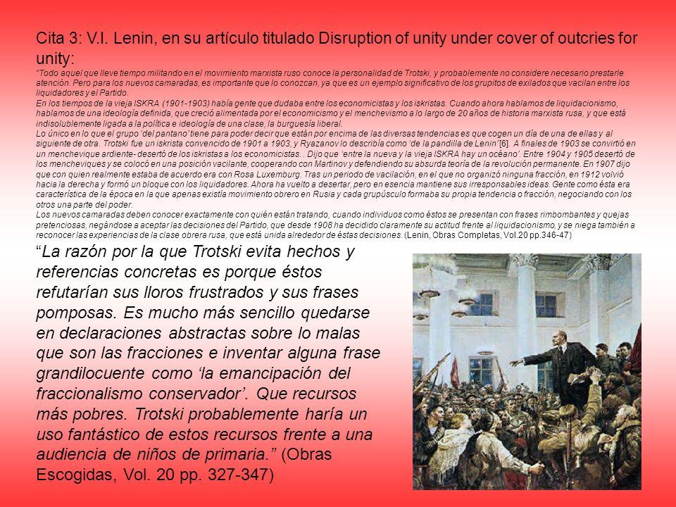 Cita 3: V.I. Lenin, en su artículo titulado Disruption of unity under cover of outcries for unity : Todo aquel que lleve tiempo militando en el movimi