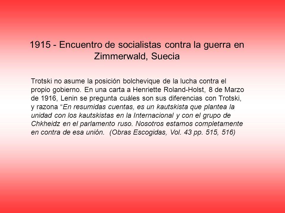 1915 - Encuentro de socialistas contra la guerra en Zimmerwald, Suecia Trotski no asume la posición bolchevique de la lucha contra el propio gobierno.