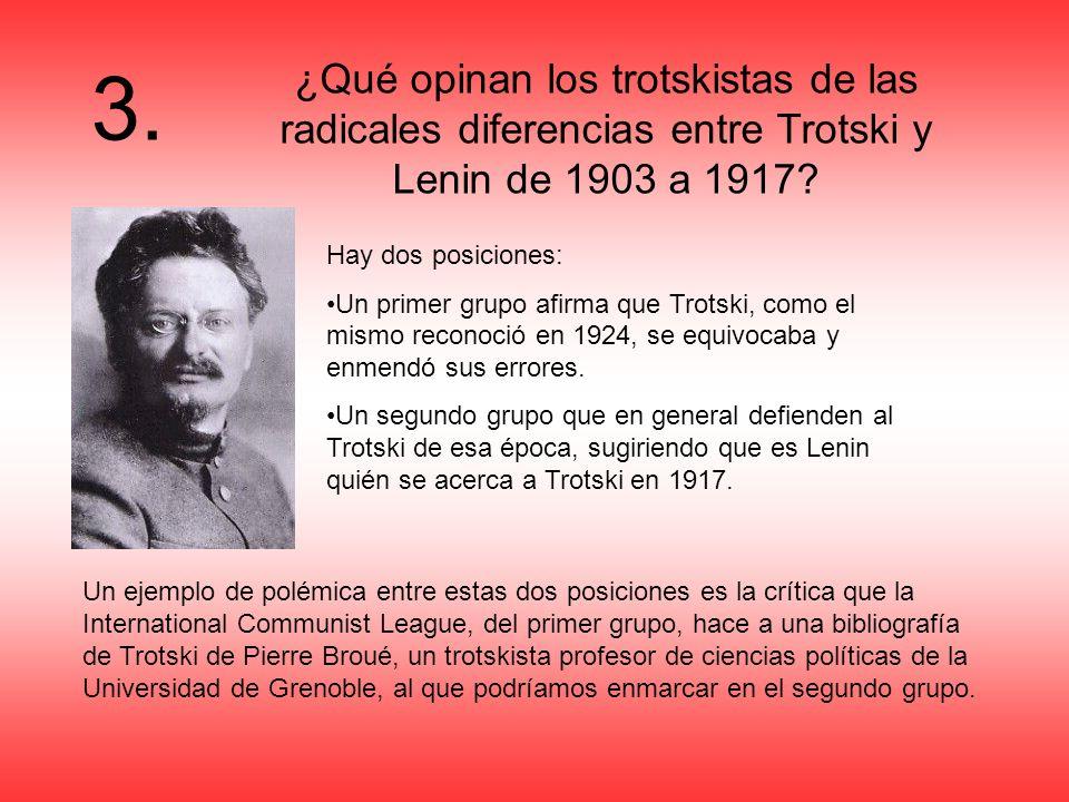 ¿Qué opinan los trotskistas de las radicales diferencias entre Trotski y Lenin de 1903 a 1917? Hay dos posiciones: Un primer grupo afirma que Trotski,