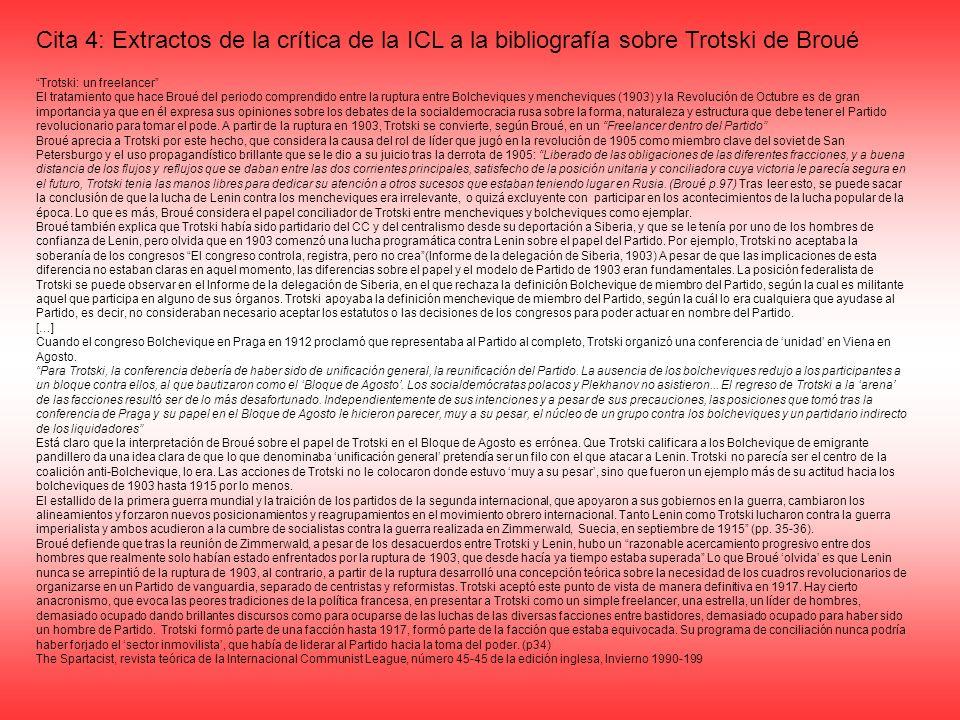 Cita 4: Extractos de la crítica de la ICL a la bibliografía sobre Trotski de Broué Trotski: un freelancer El tratamiento que hace Broué del periodo co