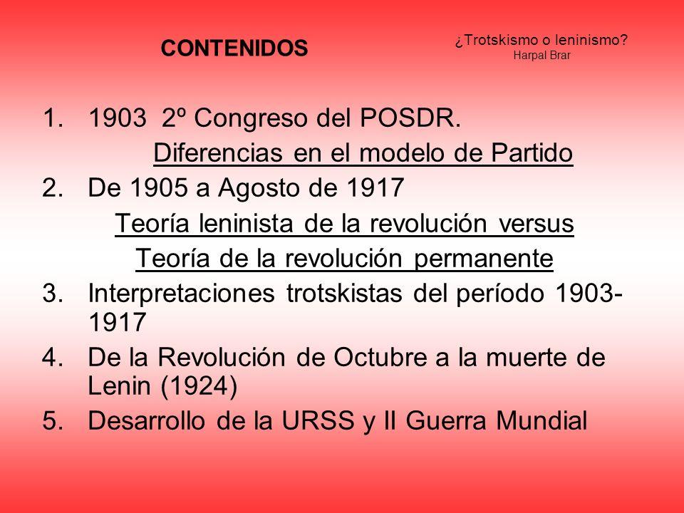 ¿Trotskismo o leninismo? Harpal Brar 1.1903 2º Congreso del POSDR. Diferencias en el modelo de Partido 2.De 1905 a Agosto de 1917 Teoría leninista de