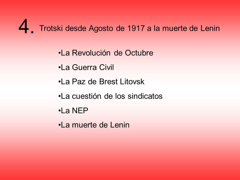 4. Trotski desde Agosto de 1917 a la muerte de Lenin La Revolución de Octubre La Guerra Civil La Paz de Brest Litovsk La cuestión de los sindicatos La