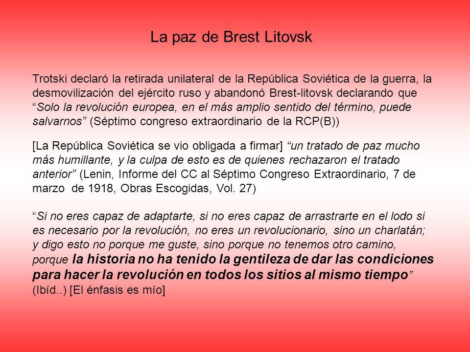 La paz de Brest Litovsk Trotski declaró la retirada unilateral de la República Soviética de la guerra, la desmovilización del ejército ruso y abandonó