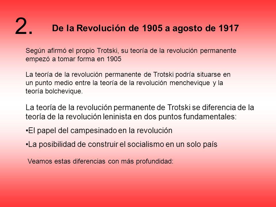 2. De la Revolución de 1905 a agosto de 1917 Según afirmó el propio Trotski, su teoría de la revolución permanente empezó a tomar forma en 1905 La teo