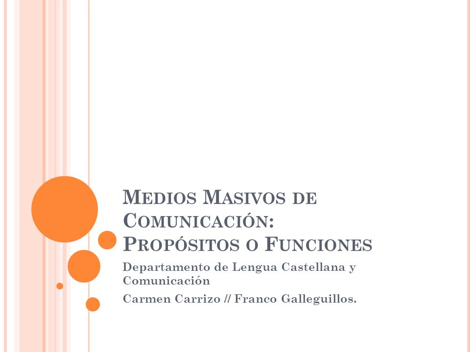 M EDIOS M ASIVOS DE C OMUNICACIÓN : P ROPÓSITOS O F UNCIONES Departamento de Lengua Castellana y Comunicación Carmen Carrizo // Franco Galleguillos.