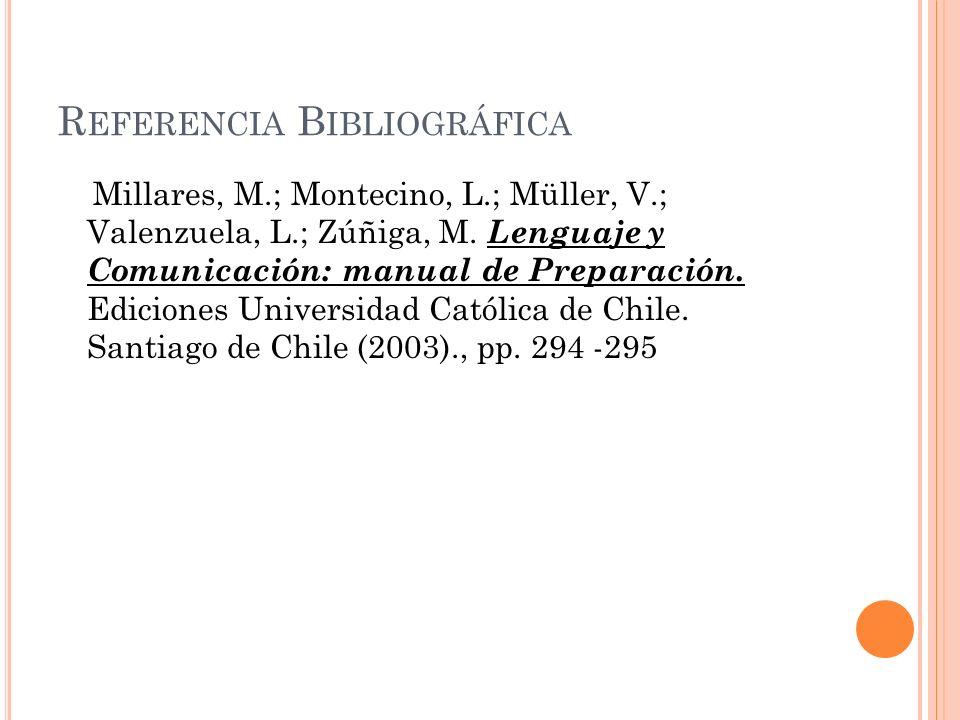 R EFERENCIA B IBLIOGRÁFICA Millares, M.; Montecino, L.; Müller, V.; Valenzuela, L.; Zúñiga, M. Lenguaje y Comunicación: manual de Preparación. Edicion