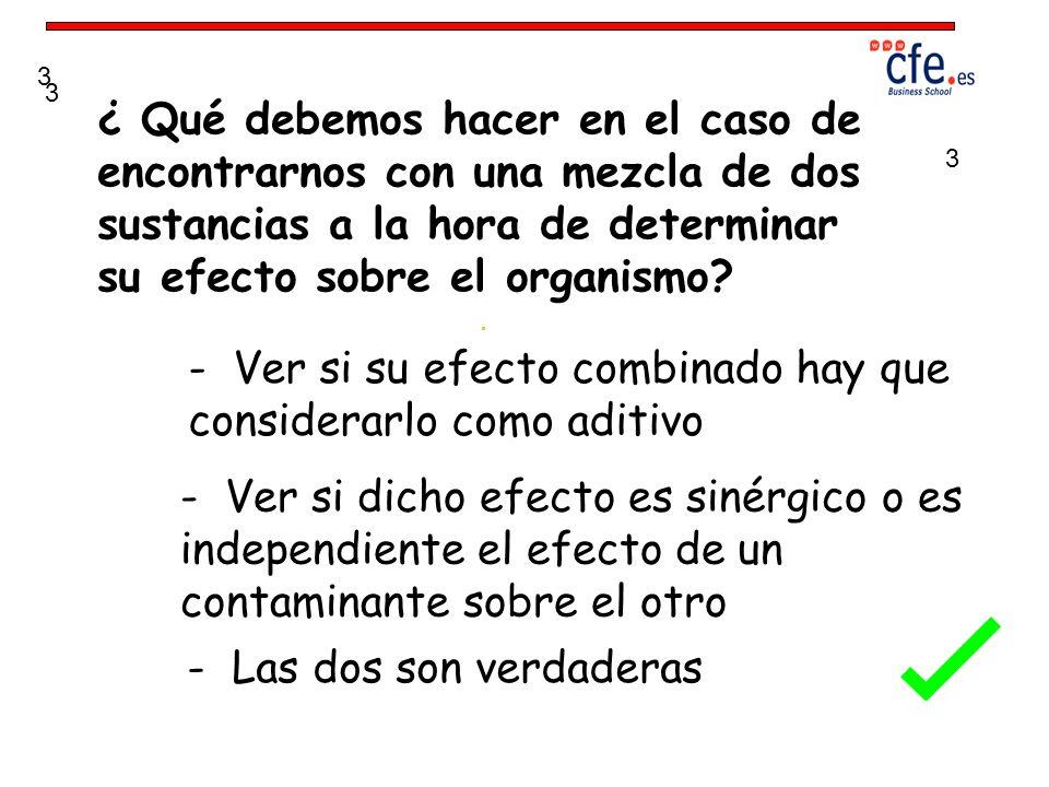 ¿ Qué debemos hacer en el caso de encontrarnos con una mezcla de dos sustancias a la hora de determinar su efecto sobre el organismo? - Ver si su efec