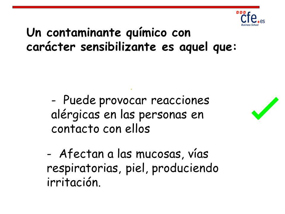 Un contaminante químico con carácter sensibilizante es aquel que: - Puede provocar reacciones alérgicas en las personas en contacto con ellos - Afecta