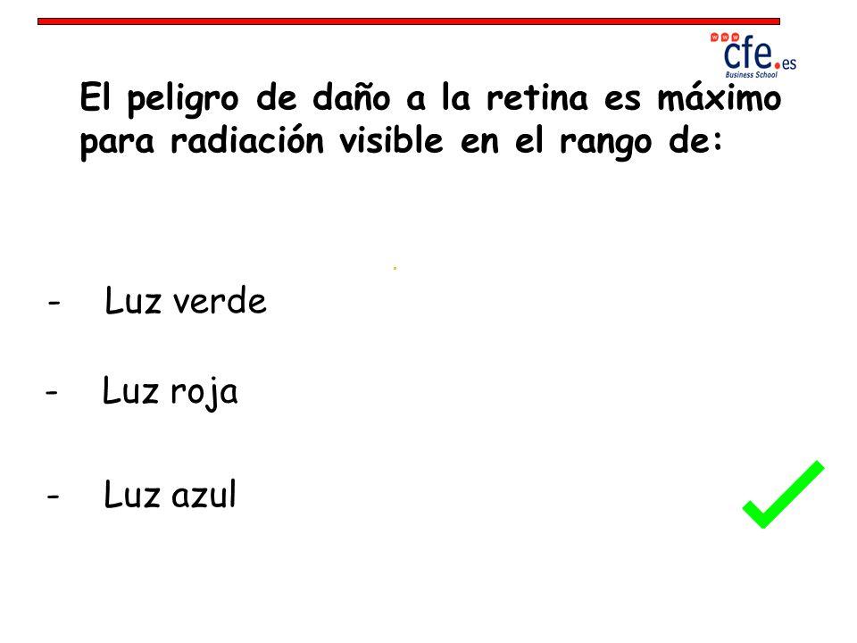 El peligro de daño a la retina es máximo para radiación visible en el rango de: - Luz verde - Luz roja - Luz azul