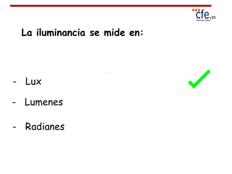 La iluminancia se mide en: - Lux - Lumenes - Radianes