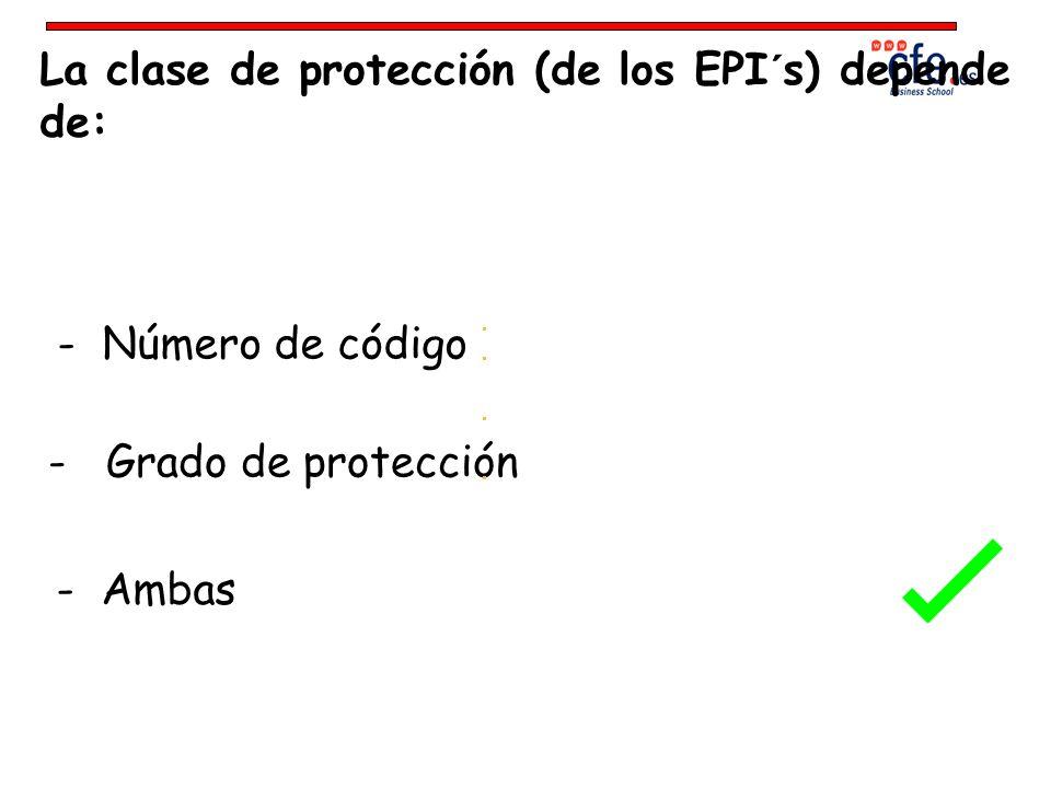 La clase de protección (de los EPI´s) depende de: - Número de código - Grado de protección - Ambas