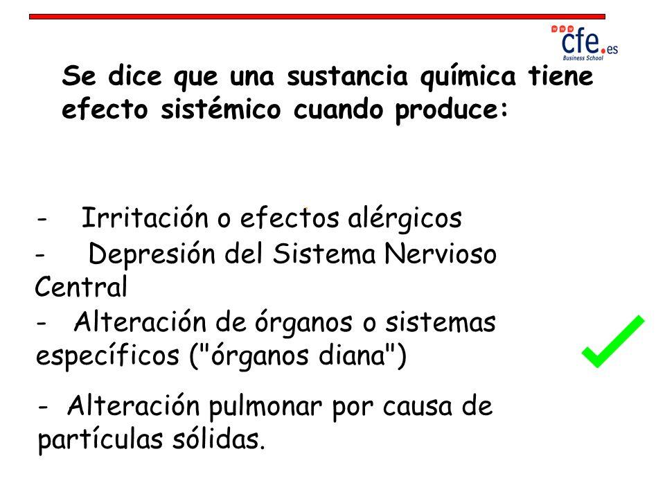 Se dice que una sustancia química tiene efecto sistémico cuando produce: - Irritación o efectos alérgicos - Depresión del Sistema Nervioso Central - A