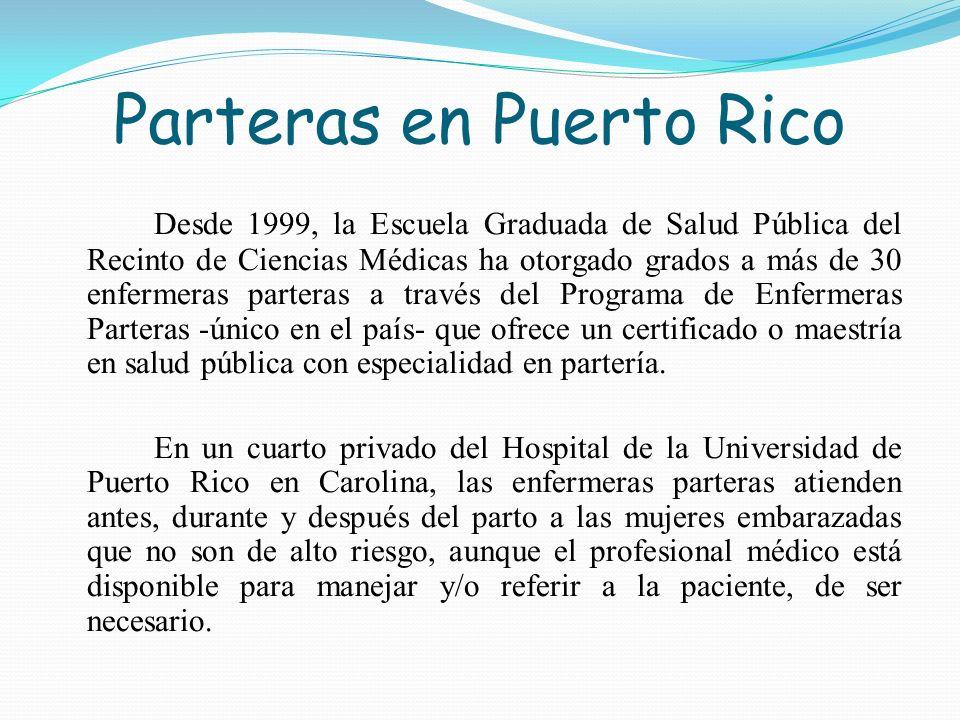 Parteras en Puerto Rico Desde 1999, la Escuela Graduada de Salud Pública del Recinto de Ciencias Médicas ha otorgado grados a más de 30 enfermeras par