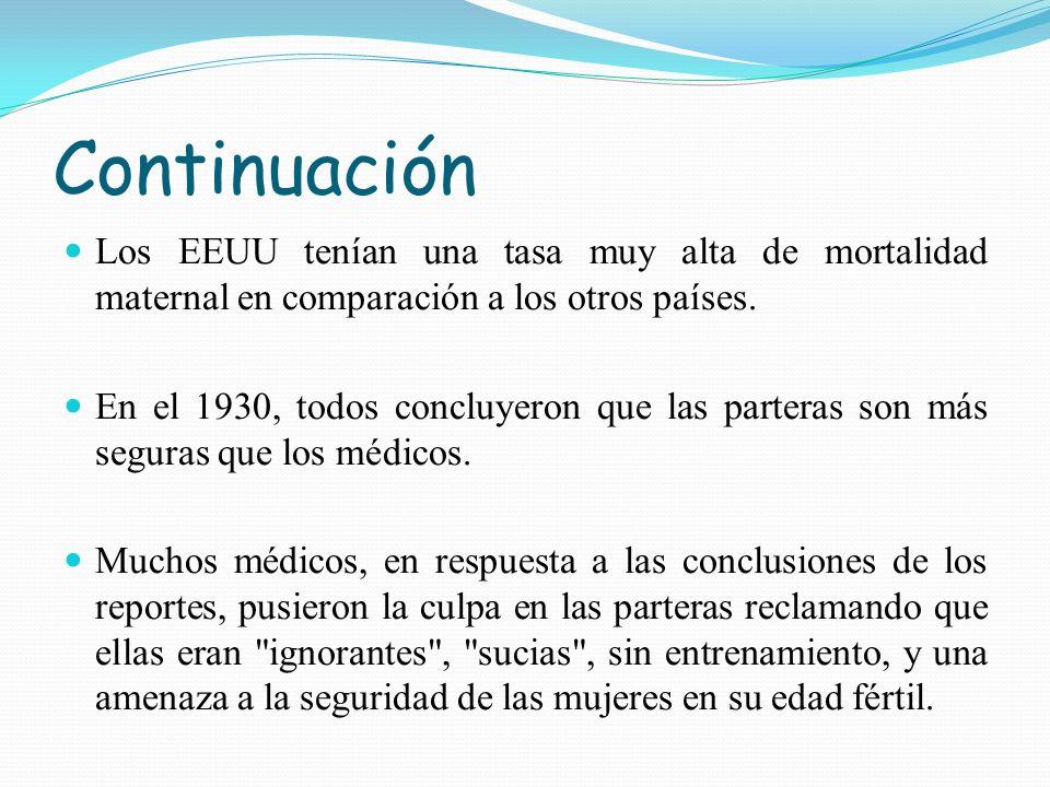 Continuación Los EEUU tenían una tasa muy alta de mortalidad maternal en comparación a los otros países. En el 1930, todos concluyeron que las partera