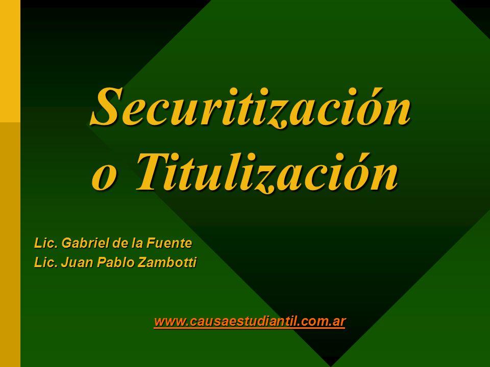 Securitización o Titulización Lic. Gabriel de la Fuente Lic. Juan Pablo Zambotti www.causaestudiantil.com.ar