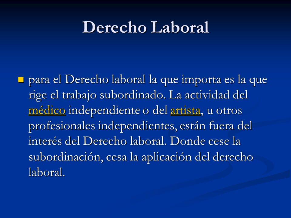 Derecho Laboral para el Derecho laboral la que importa es la que rige el trabajo subordinado.