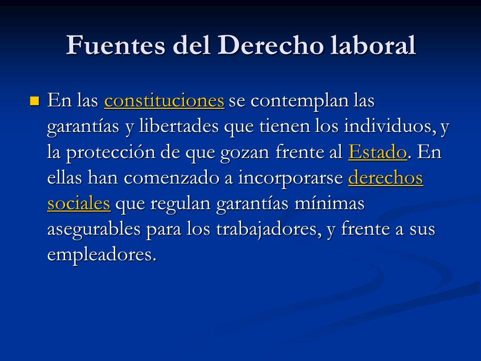 Fuentes del Derecho laboral En las constituciones se contemplan las garantías y libertades que tienen los individuos, y la protección de que gozan frente al Estado.