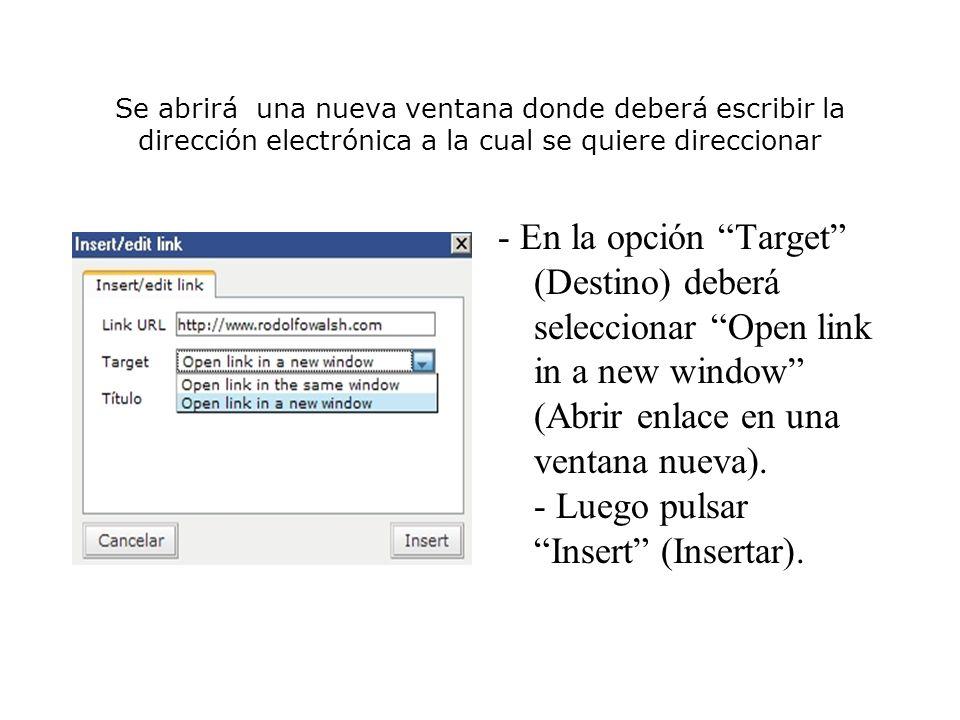 Se abrirá una nueva ventana donde deberá escribir la dirección electrónica a la cual se quiere direccionar - En la opción Target (Destino) deberá seleccionar Open link in a new window (Abrir enlace en una ventana nueva).