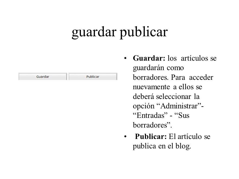 guardar publicar Guardar: los artículos se guardarán como borradores. Para acceder nuevamente a ellos se deberá seleccionar la opción Administrar- Ent