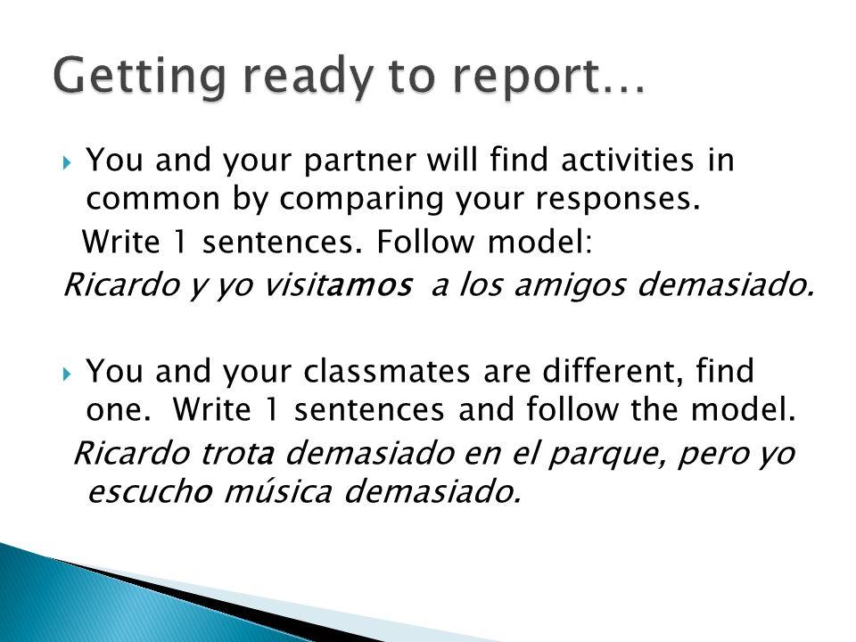 You and your partner will find activities in common by comparing your responses. Write 1 sentences. Follow model: Ricardo y yo visitamos a los amigos