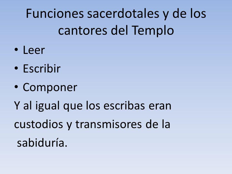 Funciones sacerdotales y de los cantores del Templo Leer Escribir Componer Y al igual que los escribas eran custodios y transmisores de la sabiduría.