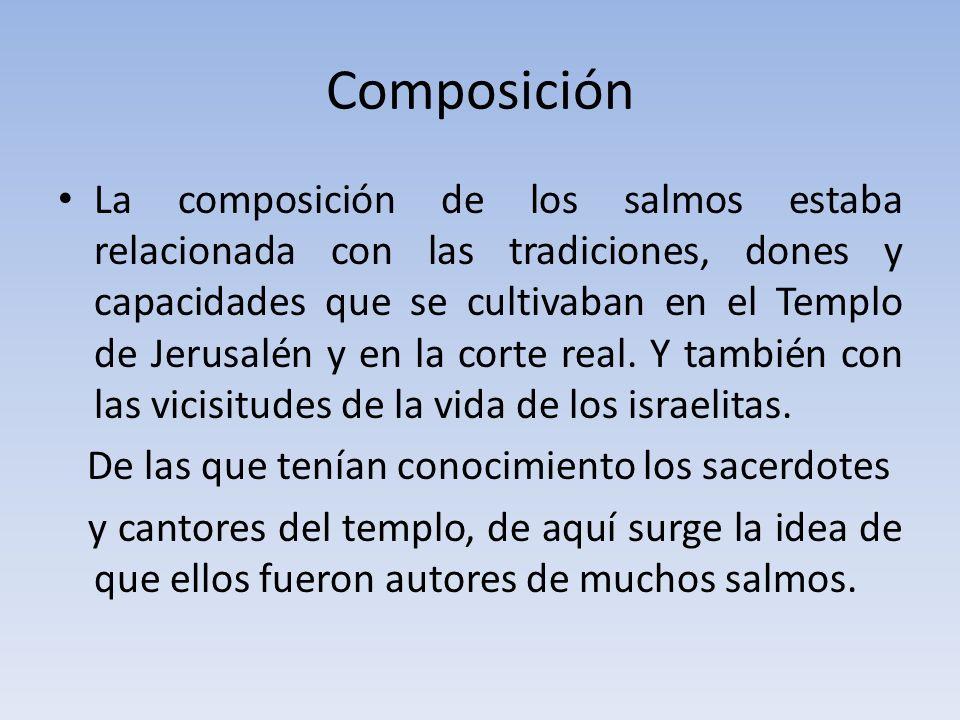 Composición La composición de los salmos estaba relacionada con las tradiciones, dones y capacidades que se cultivaban en el Templo de Jerusalén y en
