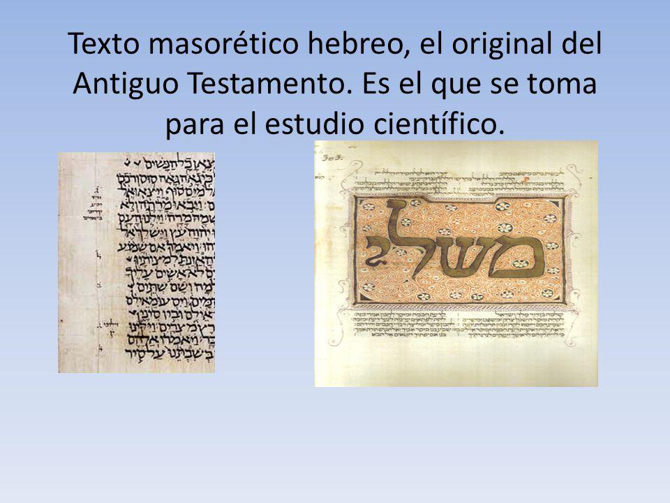 Texto masorético hebreo, el original del Antiguo Testamento. Es el que se toma para el estudio científico.