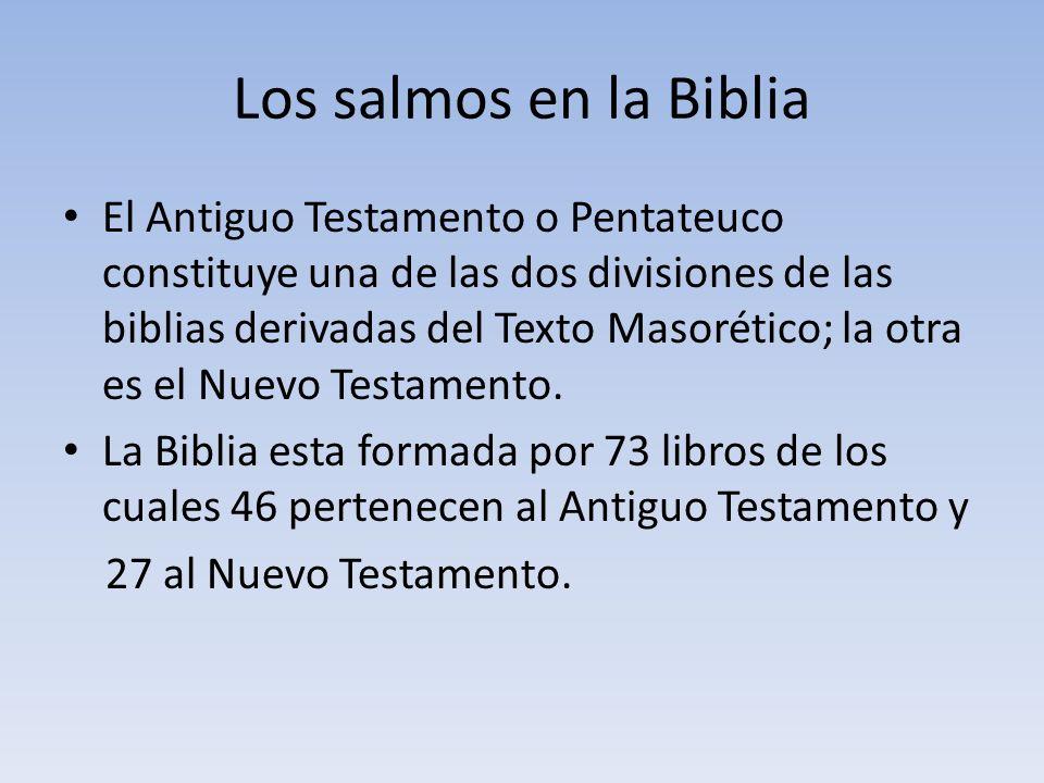 Los salmos en la Biblia El Antiguo Testamento o Pentateuco constituye una de las dos divisiones de las biblias derivadas del Texto Masorético; la otra