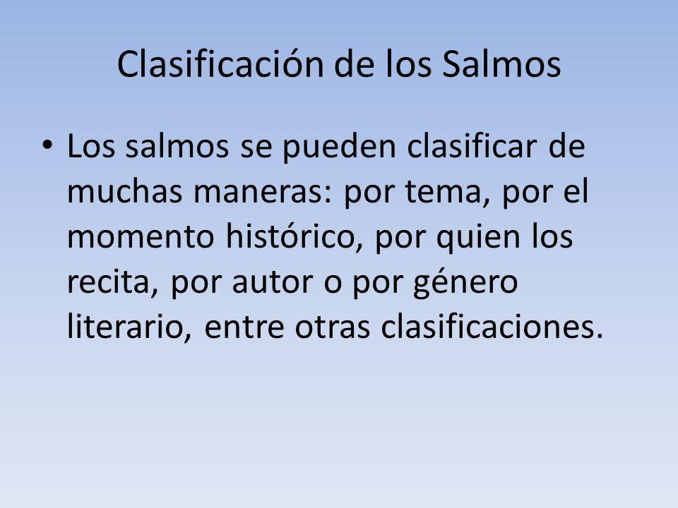 Clasificación de los Salmos Los salmos se pueden clasificar de muchas maneras: por tema, por el momento histórico, por quien los recita, por autor o p