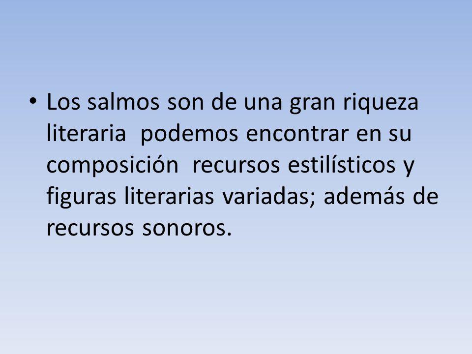 Los salmos son de una gran riqueza literaria podemos encontrar en su composición recursos estilísticos y figuras literarias variadas; además de recurs