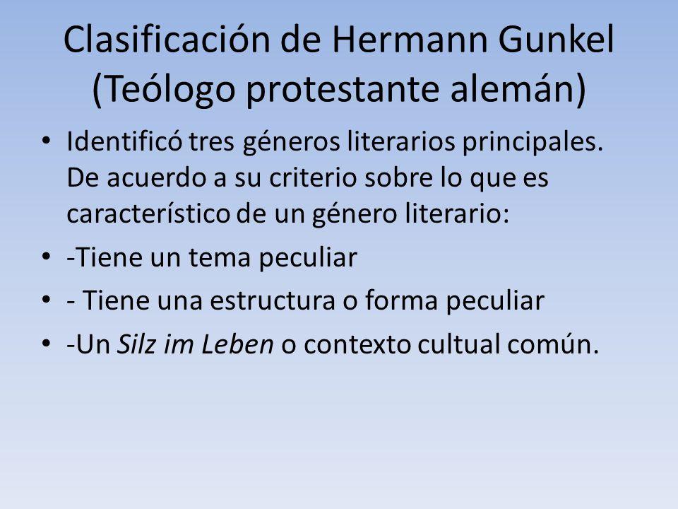 Clasificación de Hermann Gunkel (Teólogo protestante alemán) Identificó tres géneros literarios principales. De acuerdo a su criterio sobre lo que es