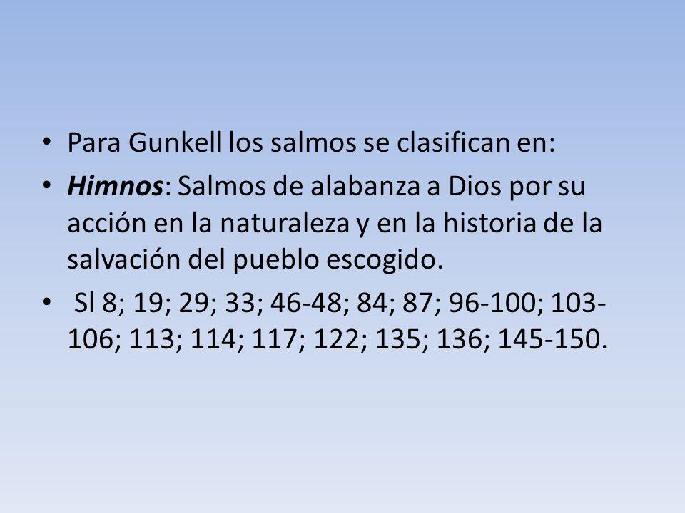 Para Gunkell los salmos se clasifican en: Himnos: Salmos de alabanza a Dios por su acción en la naturaleza y en la historia de la salvación del pueblo